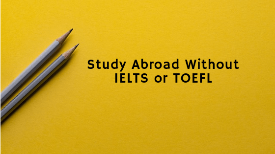 Study Abroad without IELTS and TOEFL