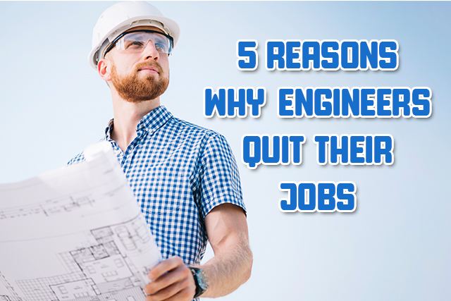 5 Reasons Why Engineers Quit Their Jobs