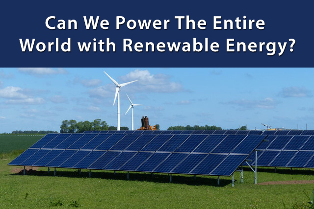 Can We Power The Entire World with Renewable Energy?